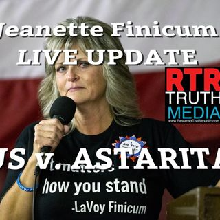 JEANETTE FINICUM LIVE UPDATE on RTR - US v. ASTARITA