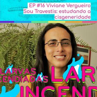 #16 Viviane Vergueiro - Sou travestis: estudando a cisgeneridade