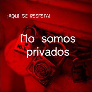 Aquí se respeta: No somos privados