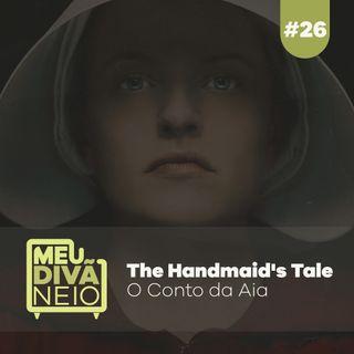 26 - The Handmaid's Tale (O Conto da Aia)