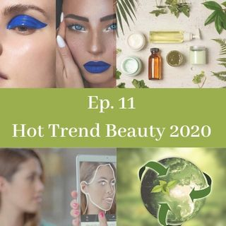 Ep. 11. Hot Trends Beauty 2020