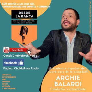 Archie Balardi - Desde la Banca  Episodio 04