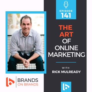 The Art of Online Marketing with Rick Mulready   Ep. 141