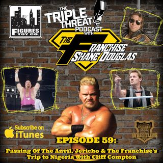 Shane Douglas And The Triple Threat Podcast EP 59: Passing Of The Anvil, Chris Jericho, NJPW/ROH at MSG and Cliff Compton and Shane In Niger