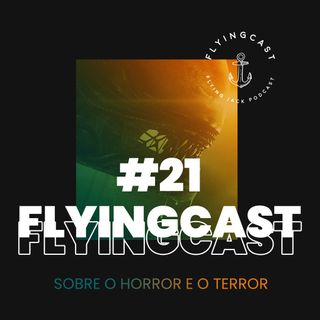 FlyingCast #21 - Sobre o horror e o terror