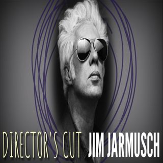 Director's Cut E35 - Jim Jarmusch