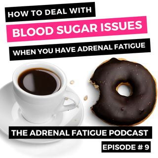 Episode #9: Blood Sugar Balance + Adrenal Fatigue! A KEY part of your recovery!