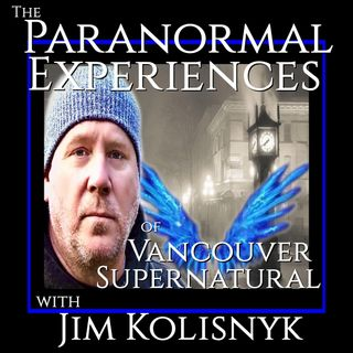 Paranormal Experiences of Vancouver Supernatural and Jim Kolisnyk