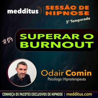 #59 | Hipnose para Superar o Burnout | Odair Comin