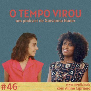 #46 O poder das ervas - com Alline Cipriano