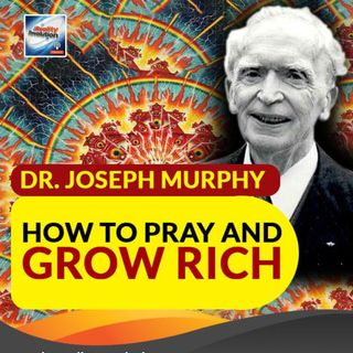Dr. Joseph Murphy - Pray And Grow Rich