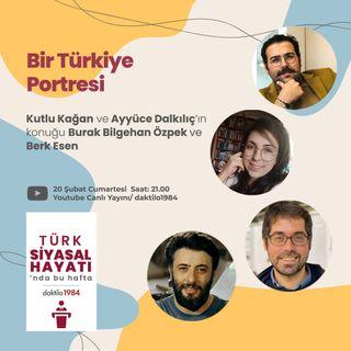 Bir Türkiye Portresi | Konuk: Berk Esen & B. Bilgehan Özpek | Türk Siyasal Hayatı #10