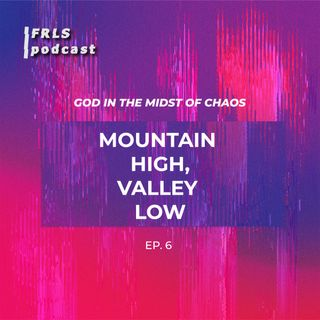 God in the Midst of Chaos: Mountain High, Valley Low