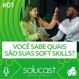 #01 - Você sabe quais são suas Soft Skills?