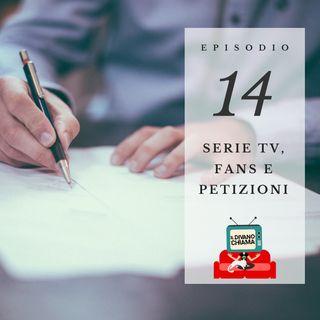 Puntata 14 - Serie TV, fans e petizioni