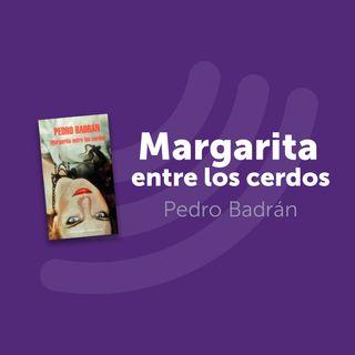 T2 Cap. 3: Margarita Entre los Cerdos (Pedro Badrán)