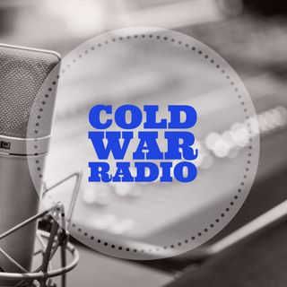 Cold War Radio - CWR#703 3_18_19