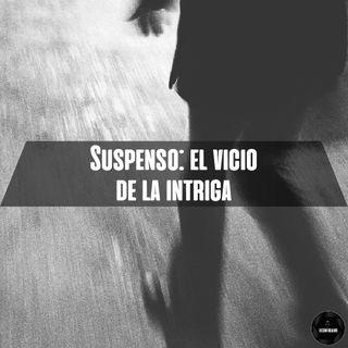 Suspenso: El vicio de la intriga