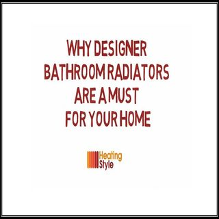 Why Designer Bathroom Radiators Are A Must For Your Home