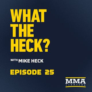 What the Heck: Episode 25 | Mike Rodriguez, Kevin Croom, Kevin Holland & Brandon Royval