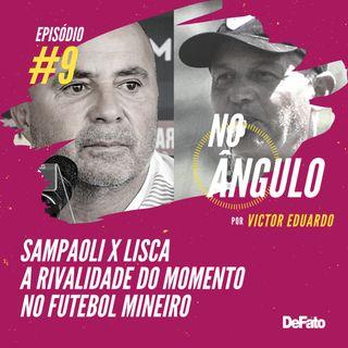 #9 - Sampaoli x Lisca: A rivalidade do momento no futebol mineiro