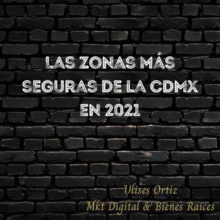 Las zonas más seguras de la CDMX en 2021 para invertir en Bienes Raíces