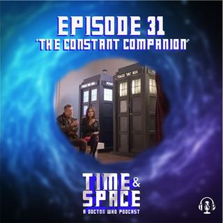 Episode 31 - The Constant Companion