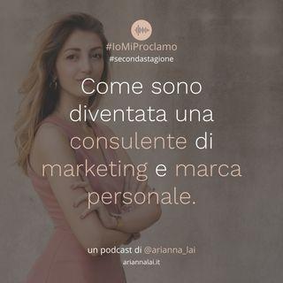 #12 - Come sono diventata una consulente di marketing e marca personale.
