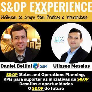 Daniel Bellini e Ulisses Messias - S&OP, KPIs, desafios e oportunidades e o S&OP do Futuro