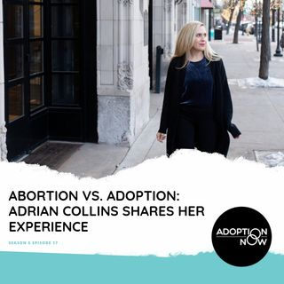 Abortion vs. Adoption: Adrian Collins Shares Her Experience [S5E16]