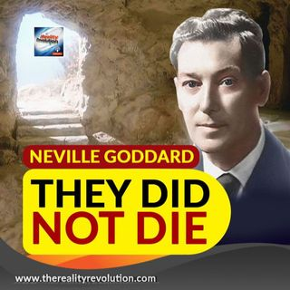 Neville Goddard They Did Not Die