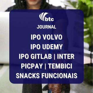 IPO Volvo, Udemy, GitLab | Inter, PicPay, Tembici e Snacks Funcionais | BTC Journal 07/10/21