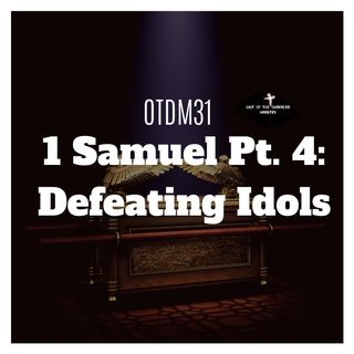 OTDM31 1 Samuel Pt 4: Defeating Idols