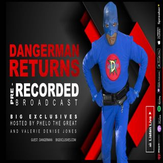 DANGERMAN RETURNS Live Broadcast, Hosted by PHELO THE GREAT (DangerMan and Solomon Childs)