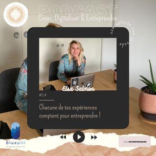 #14 Chacune de tes expériences comptent pour entreprendre ! Avec Elsa Salmon