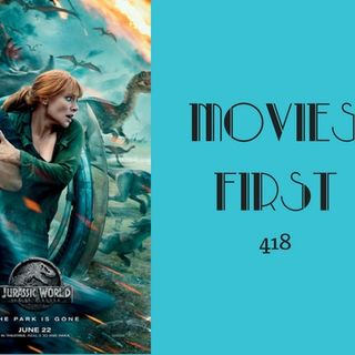 418: Jurassic World: Fallen Kingdom - Movies First with Alex First