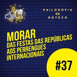#37 - Morar (Das Festas das Repúblicas aos Perrengues Internacionais)