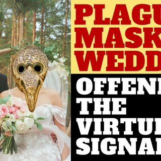 PLAGUE MASK WEDDING MAKES THE VIRTUE SIGNALLERS MAD