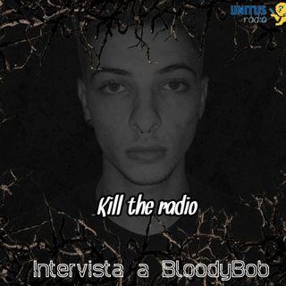 Kill The Radio - Intervista a BloodyBob [#2]
