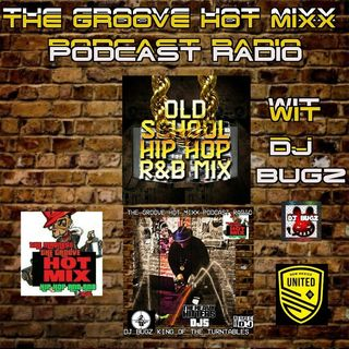 THE GROOVE HOT MIXX PODCAST RADIO DJ BUGZ OLD SKOOL FRIDAY