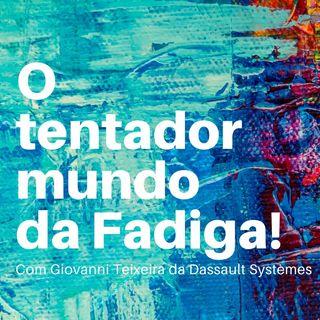 EP07  - O maravilhoso, assustador e tentador mundo da Fadiga!