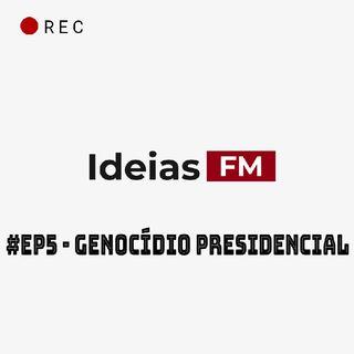 #Ep5 - Genocídio Presidencial