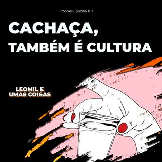 #07 Cachaça também é cultura