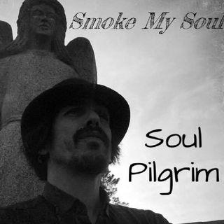 Smoke My Soul - Soul Pilgrim