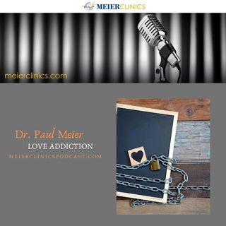 Love Addiction with Dr. Paul Meier