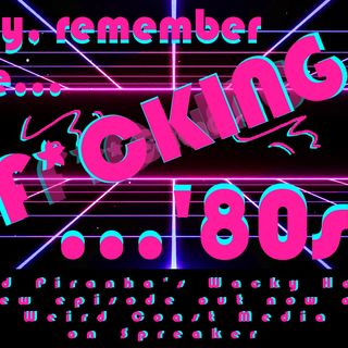 Hey, Remember the F*cking '80s?