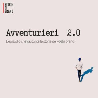 AVVENTURIERI 2.0 | Le storie dei vostri brand [SPECIALE]