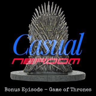 Casual Nerdom Vs Game of Thrones (Bonus)