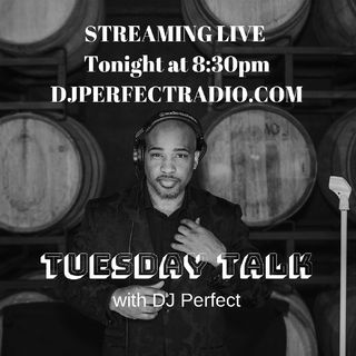 Episode 2 - TUESDAY TALK with DJ Perfect