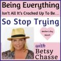 Being everything isn't all it's cracked up to be…so stop trying with Betsy Chasse